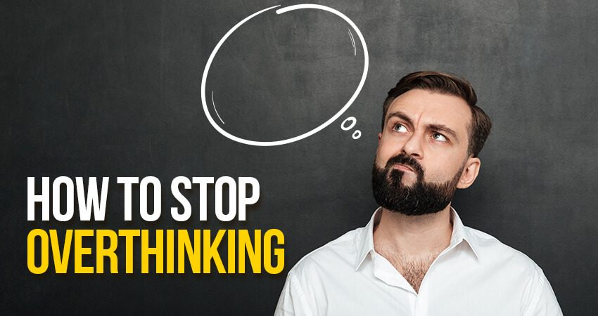 Overthinking Problem - Know How to Stop Overthinking Easily